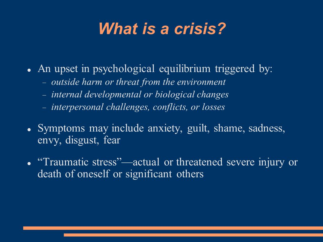 What is a crisis An upset in psychological equilibrium triggered by: