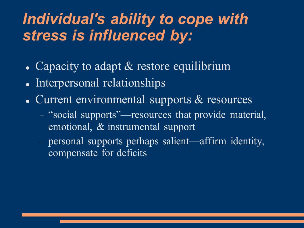 Individual s ability to cope with stress is influenced by: