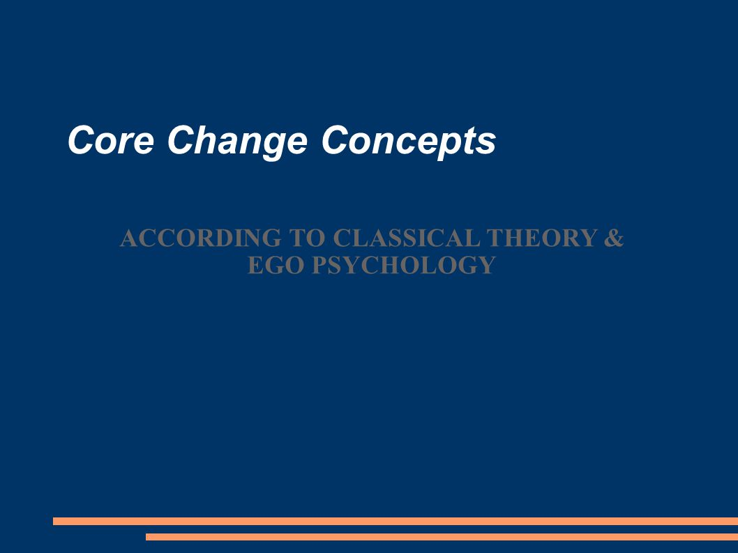 ACCORDING TO CLASSICAL THEORY & EGO PSYCHOLOGY