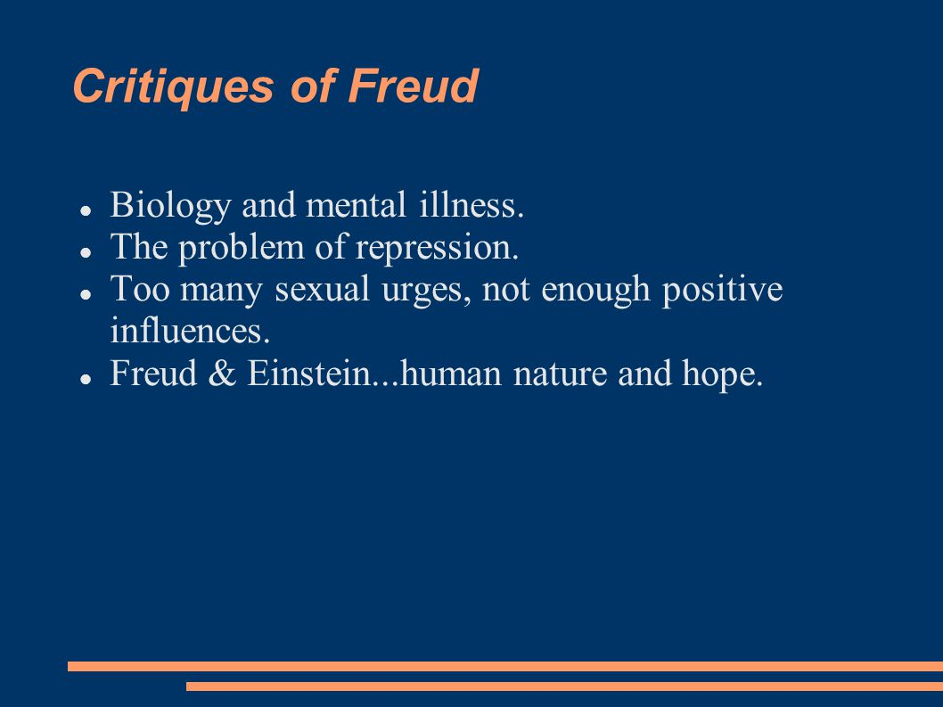 Critiques of Freud Biology and mental illness.