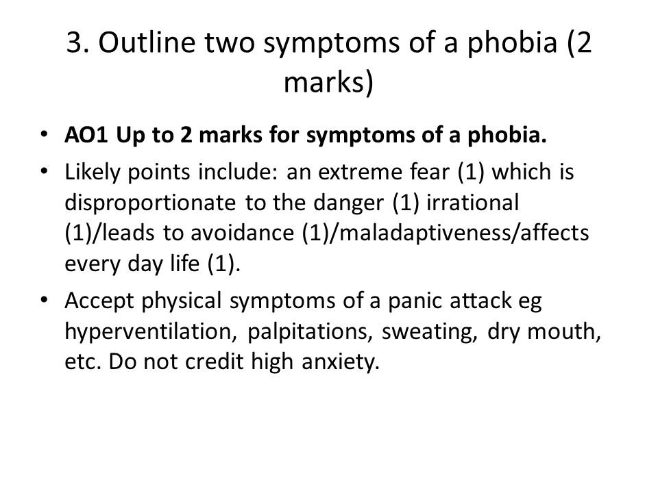 3. Outline two symptoms of a phobia (2 marks)