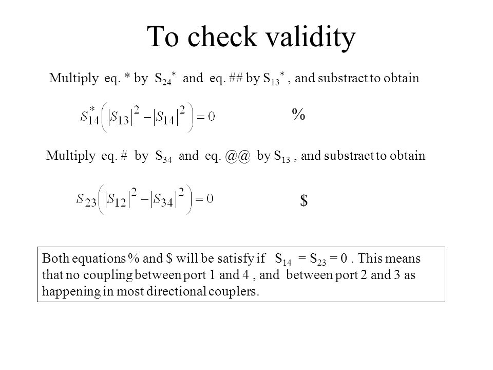 To check validity Multiply eq. * by S24* and eq. ## by S13* , and substract to obtain. %