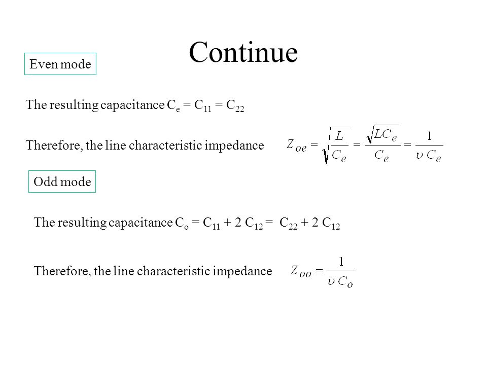 Continue Even mode The resulting capacitance Ce = C11 = C22