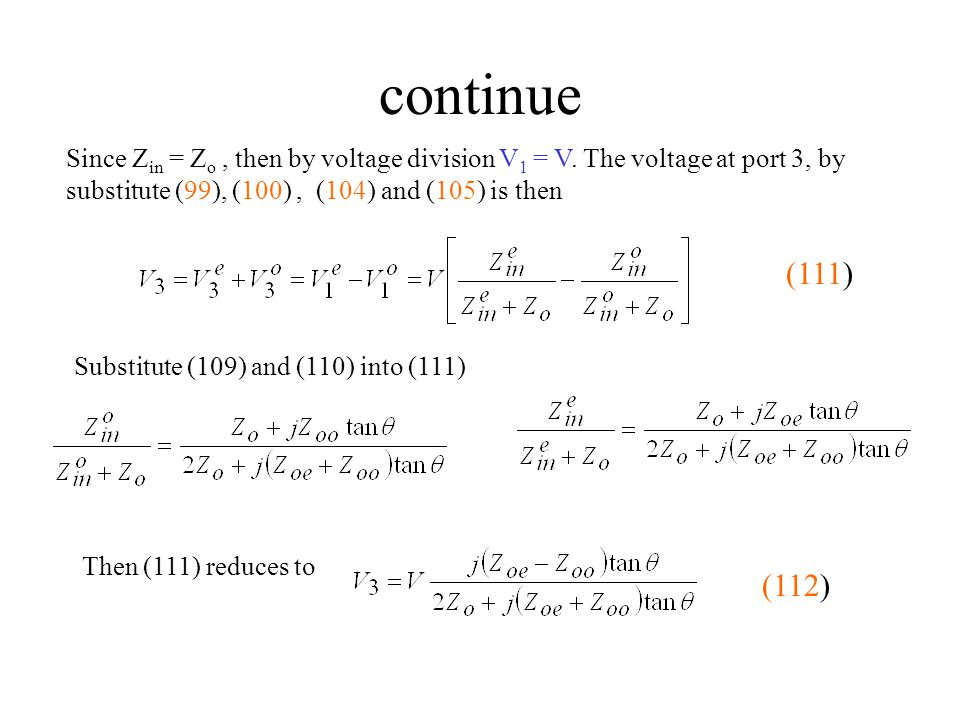 continue Since Zin = Zo , then by voltage division V1 = V. The voltage at port 3, by substitute (99), (100) , (104) and (105) is then.
