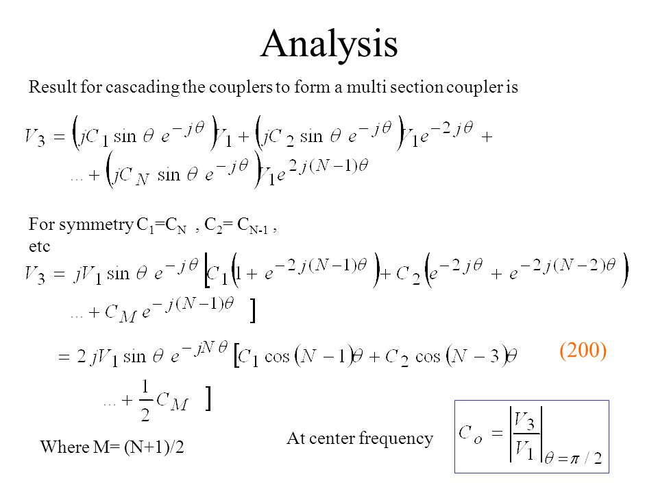 Analysis Result for cascading the couplers to form a multi section coupler is. For symmetry C1=CN , C2= CN-1 , etc.