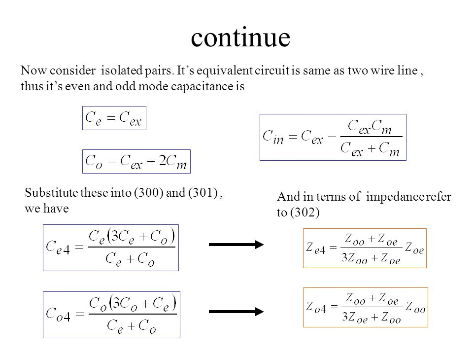 continue Now consider isolated pairs. It's equivalent circuit is same as two wire line , thus it's even and odd mode capacitance is.