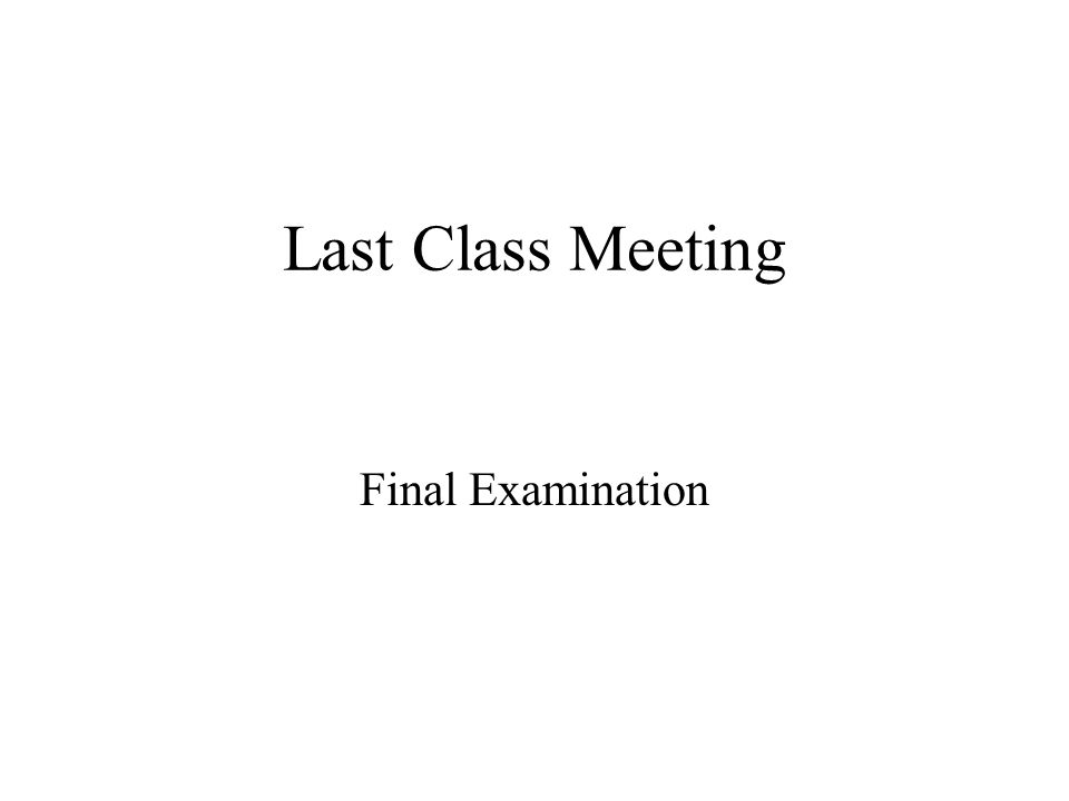 Last Class Meeting Final Examination