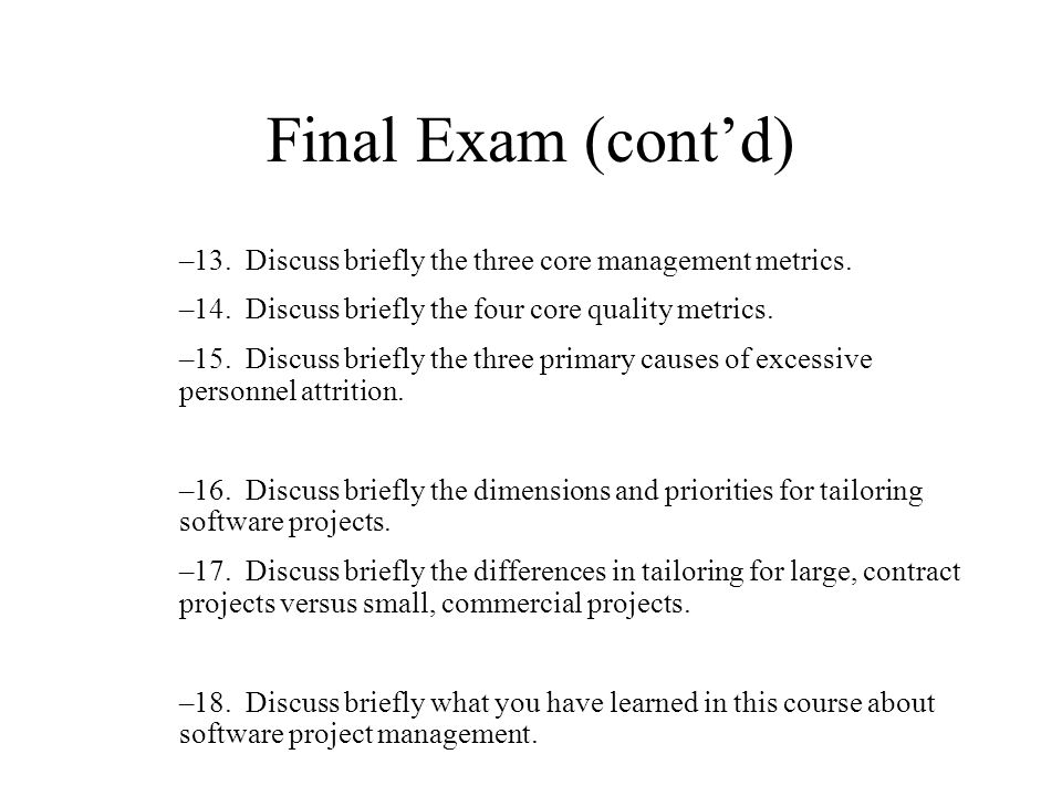 Final Exam (cont'd) 13. Discuss briefly the three core management metrics. 14. Discuss briefly the four core quality metrics.