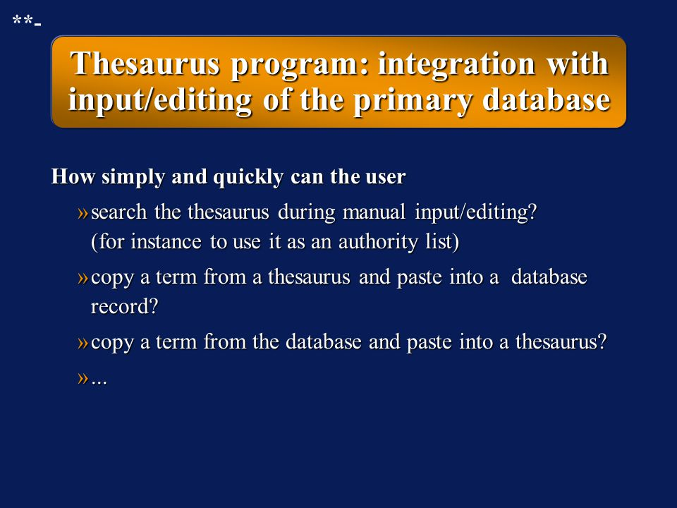 **- Thesaurus program: integration with input/editing of the primary database. How simply and quickly can the user.