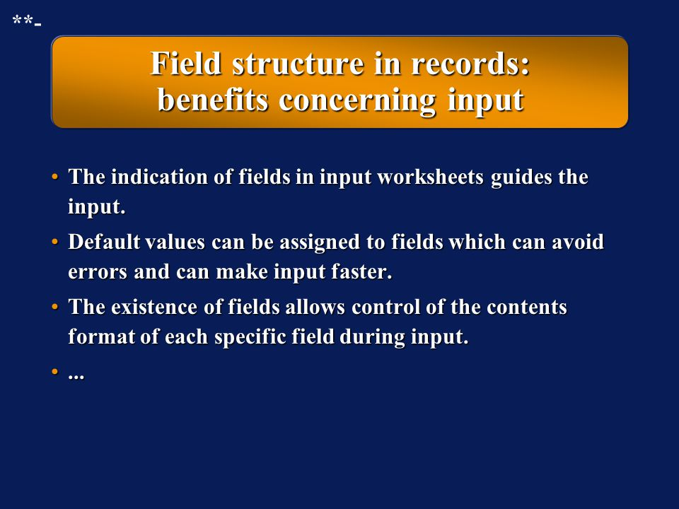 Field structure in records: benefits concerning input