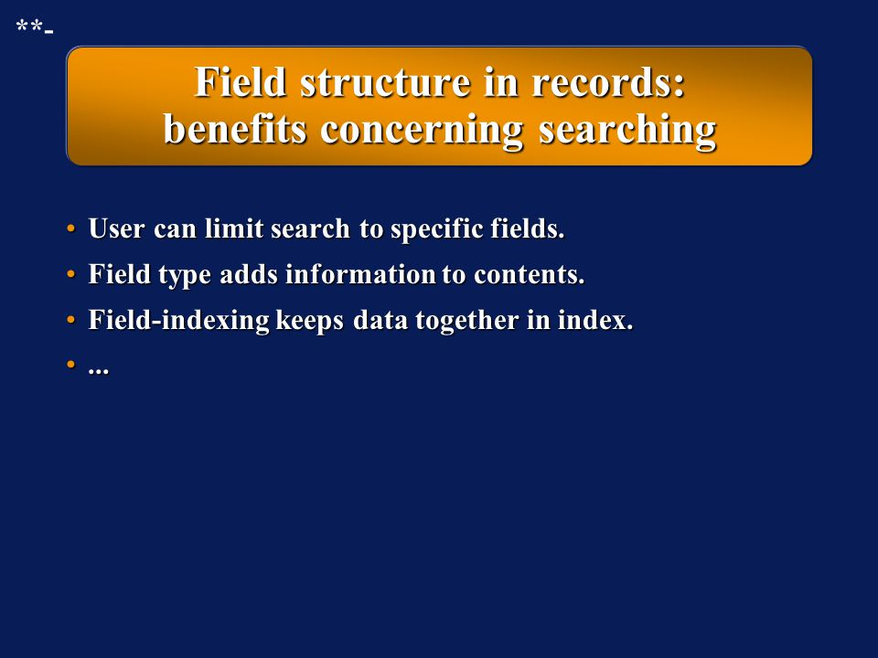 Field structure in records: benefits concerning searching
