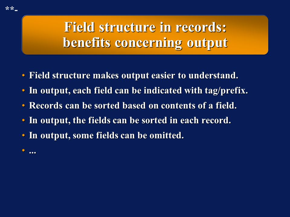 Field structure in records: benefits concerning output