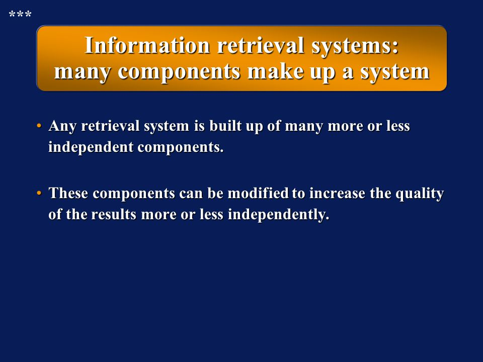 Information retrieval systems: many components make up a system