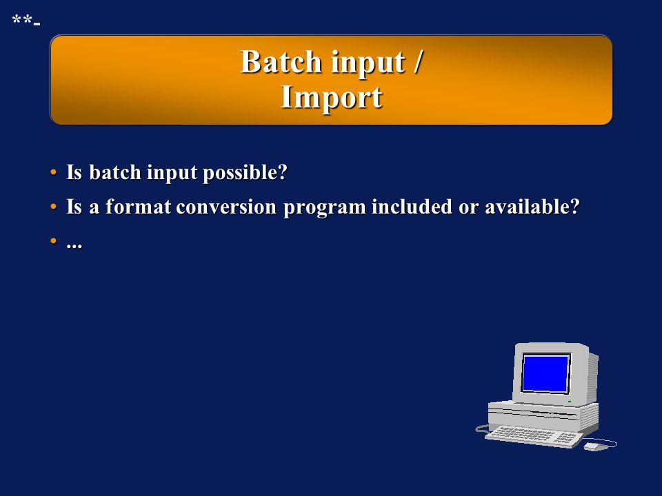 Batch input / Import **- Is batch input possible