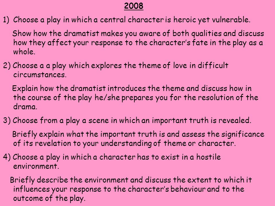 2008 Choose a play in which a central character is heroic yet vulnerable.