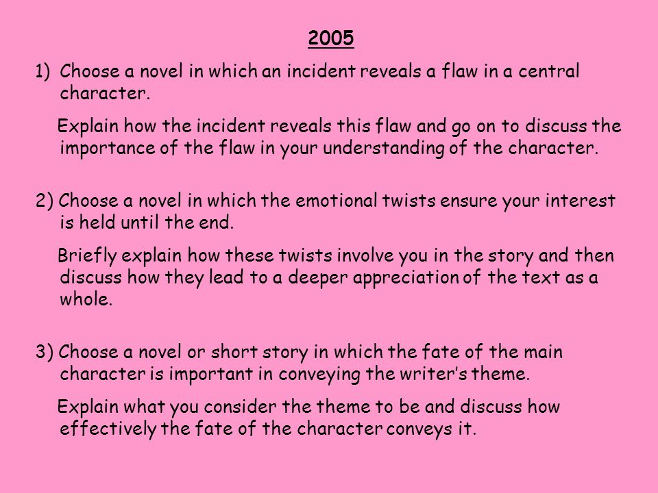 2005 Choose a novel in which an incident reveals a flaw in a central character.