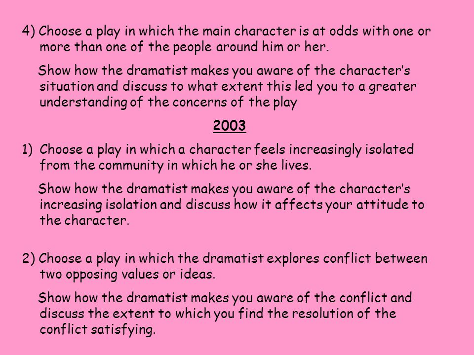 4) Choose a play in which the main character is at odds with one or more than one of the people around him or her.