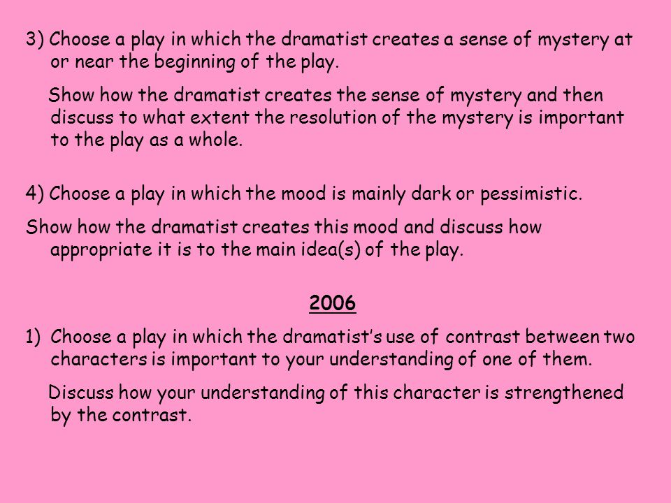 3) Choose a play in which the dramatist creates a sense of mystery at or near the beginning of the play.