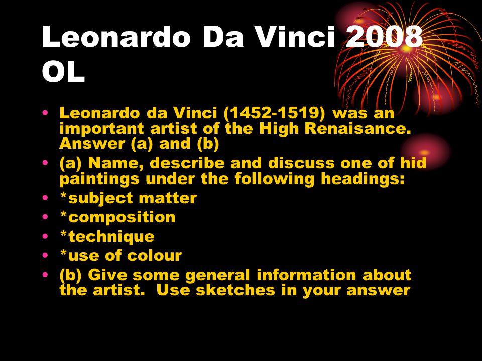 Leonardo Da Vinci 2008 OL Leonardo da Vinci (1452-1519) was an important artist of the High Renaisance. Answer (a) and (b)