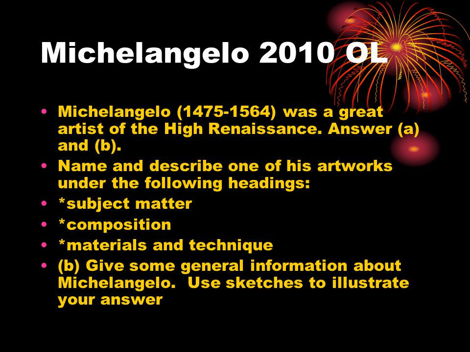 Michelangelo 2010 OL Michelangelo (1475-1564) was a great artist of the High Renaissance. Answer (a) and (b).