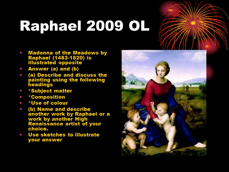 Raphael 2009 OL Madonna of the Meadows by Raphael (1483-1520) is illustrated opposite. Answer (a) and (b)