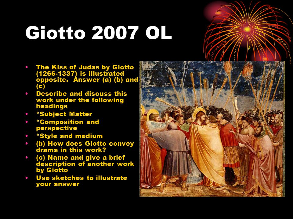 Giotto 2007 OL The Kiss of Judas by Giotto (1266-1337) is illustrated opposite. Answer (a) (b) and (c)