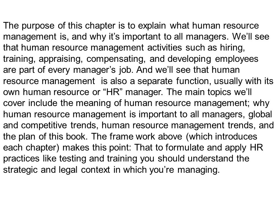 The purpose of this chapter is to explain what human resource management is, and why it's important to all managers.