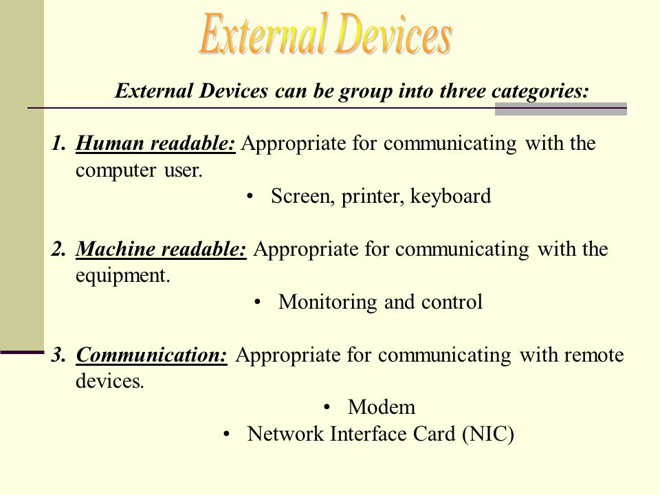 External Devices can be group into three categories: