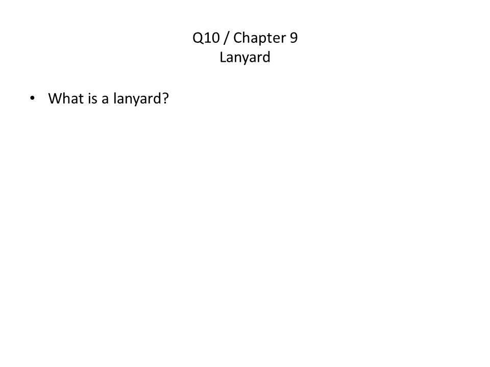 Q10 / Chapter 9 Lanyard What is a lanyard