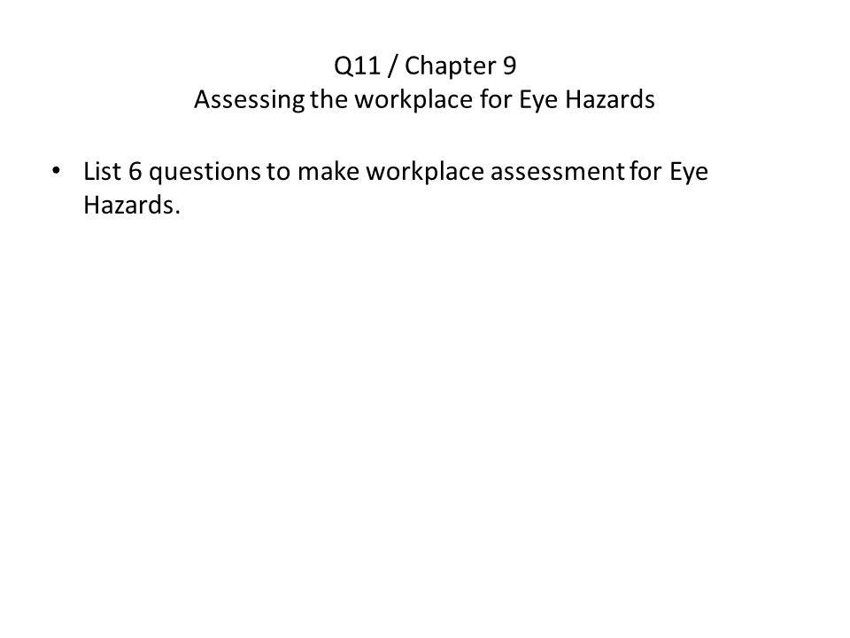 Q11 / Chapter 9 Assessing the workplace for Eye Hazards