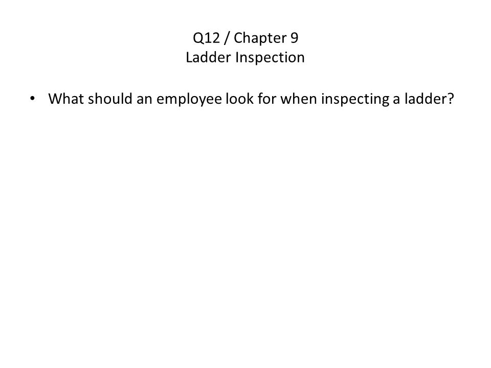 Q12 / Chapter 9 Ladder Inspection