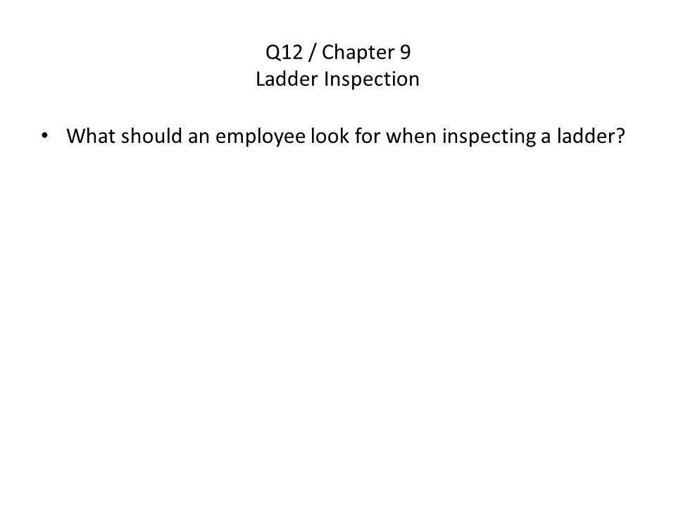 Q12 / Chapter 9 Ladder Inspection