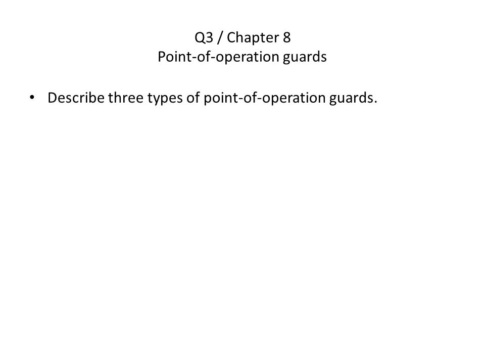 Q3 / Chapter 8 Point-of-operation guards