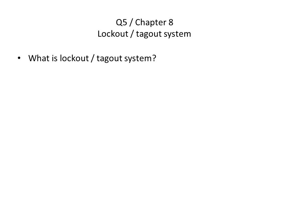 Q5 / Chapter 8 Lockout / tagout system