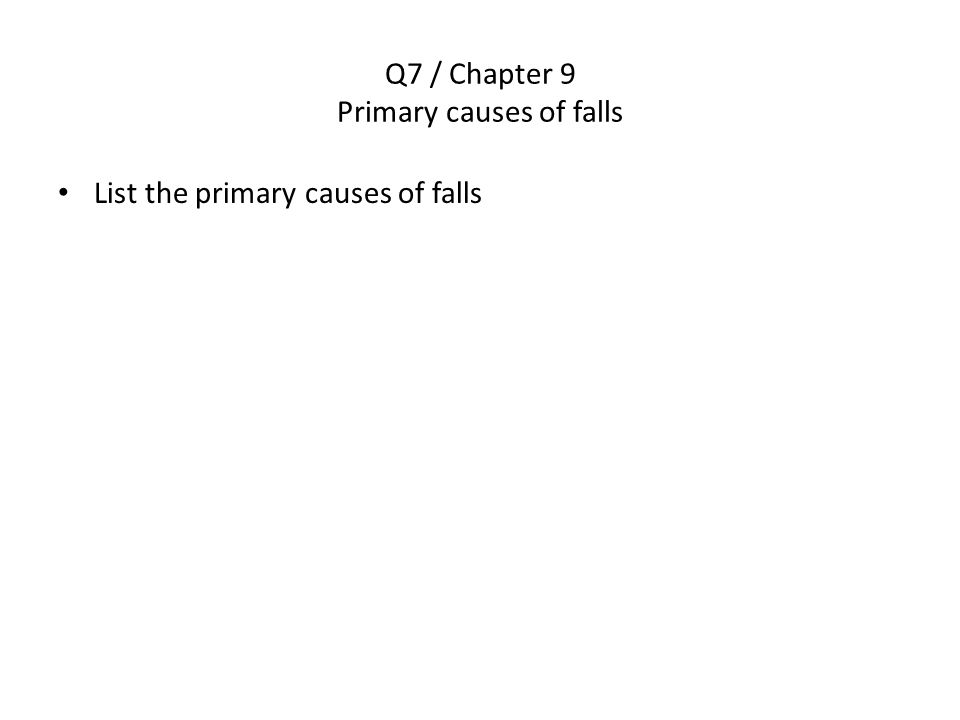 Q7 / Chapter 9 Primary causes of falls