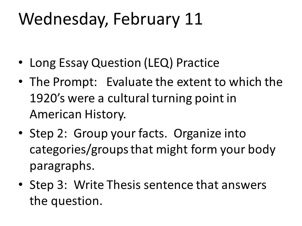Wednesday, February 11 Long Essay Question (LEQ) Practice