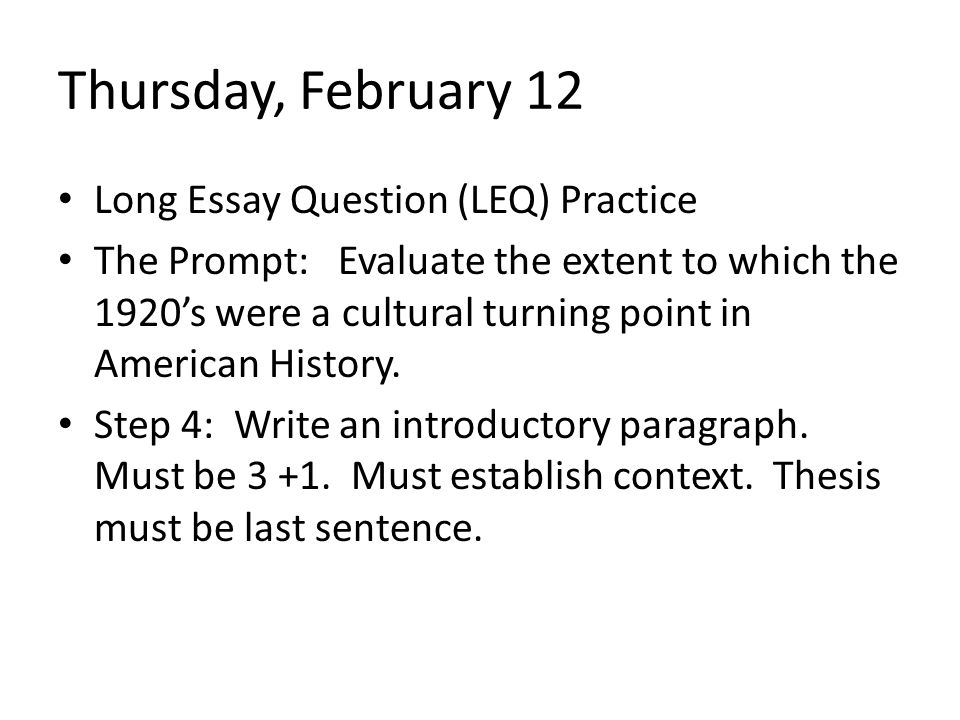 Thursday, February 12 Long Essay Question (LEQ) Practice