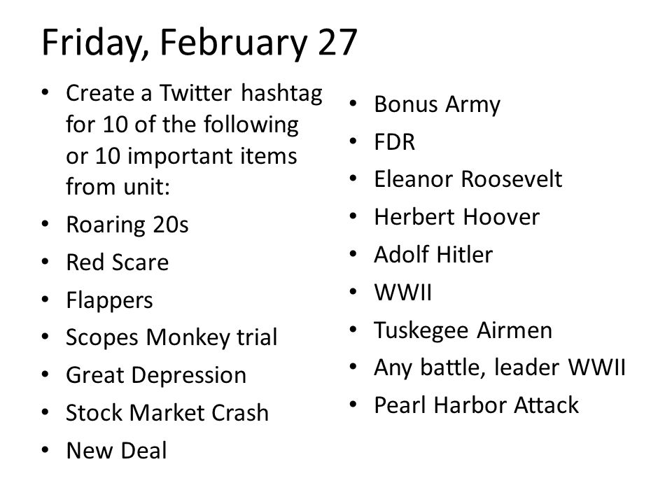Friday, February 27 Create a Twitter hashtag for 10 of the following or 10 important items from unit: