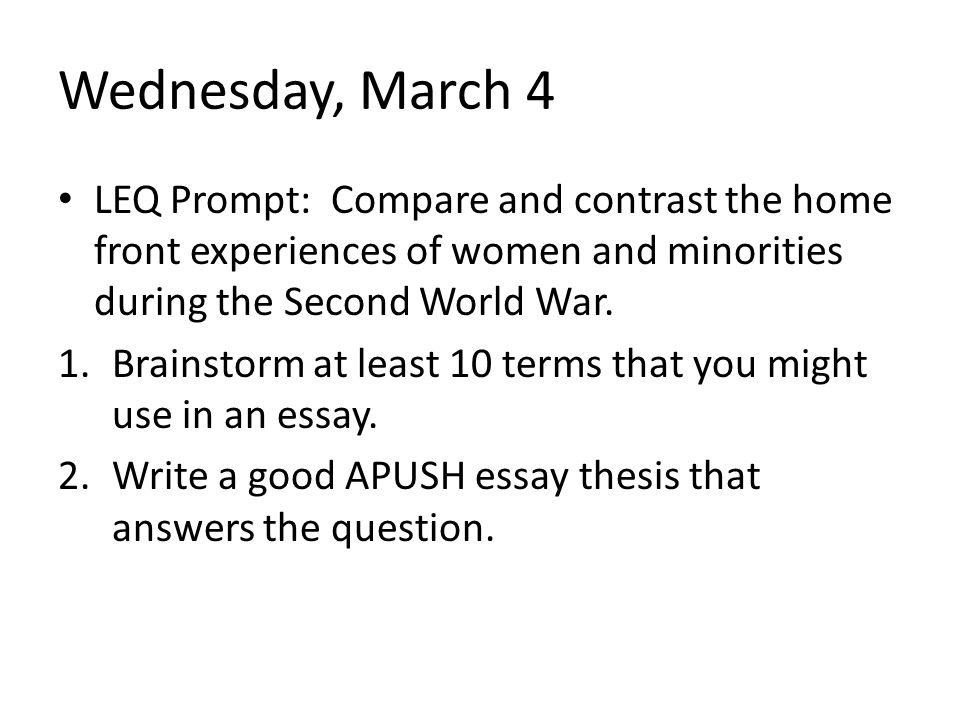 Wednesday, March 4 LEQ Prompt: Compare and contrast the home front experiences of women and minorities during the Second World War.