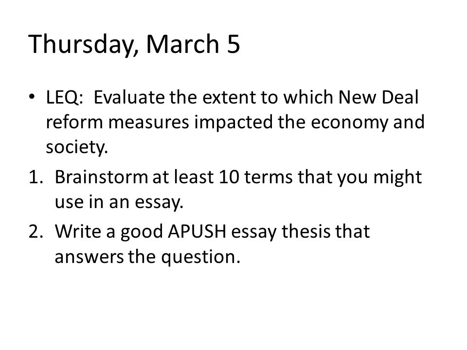 Thursday, March 5 LEQ: Evaluate the extent to which New Deal reform measures impacted the economy and society.
