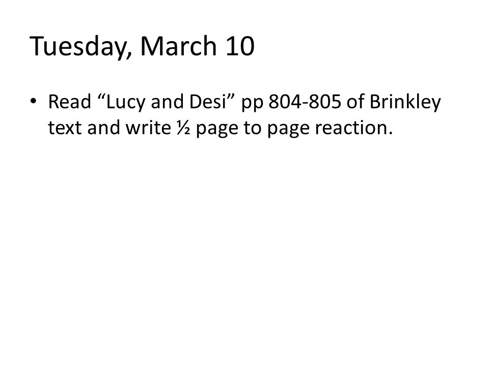 Tuesday, March 10 Read Lucy and Desi pp 804-805 of Brinkley text and write ½ page to page reaction.