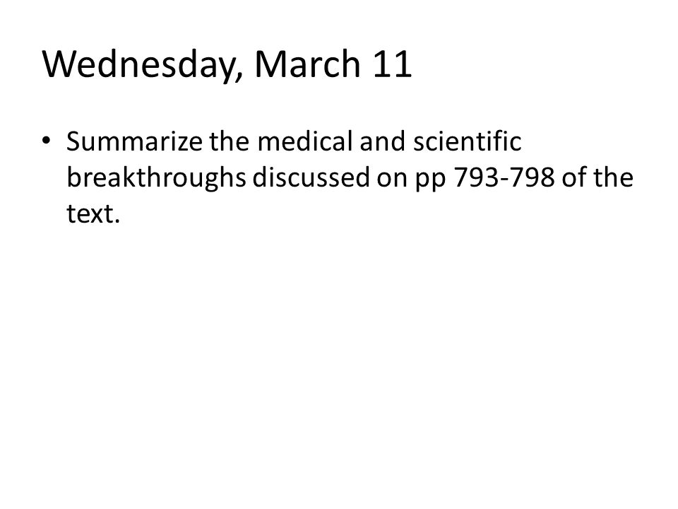 Wednesday, March 11 Summarize the medical and scientific breakthroughs discussed on pp 793-798 of the text.