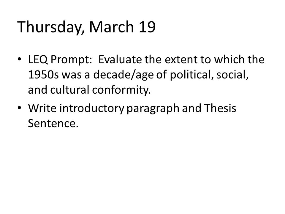 Thursday, March 19 LEQ Prompt: Evaluate the extent to which the 1950s was a decade/age of political, social, and cultural conformity.