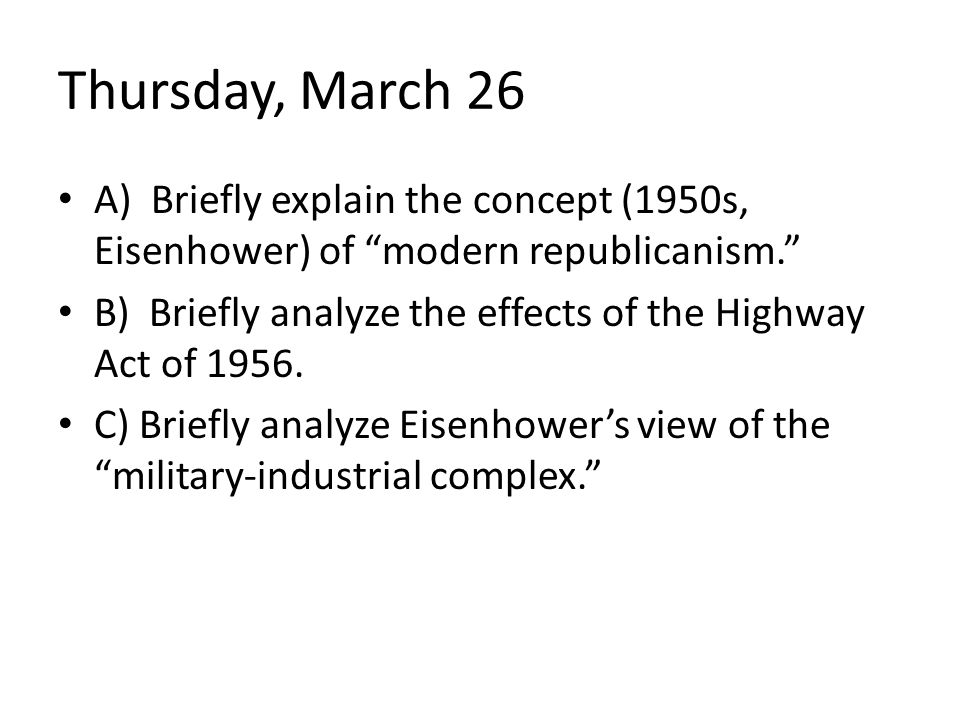Thursday, March 26 A) Briefly explain the concept (1950s, Eisenhower) of modern republicanism.