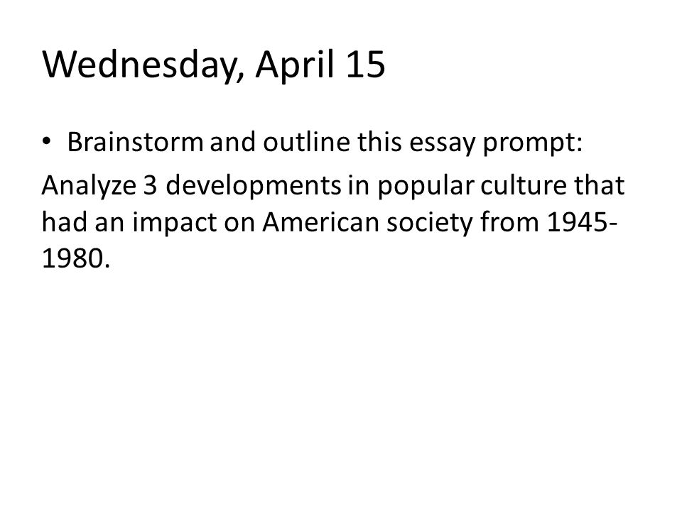 Wednesday, April 15 Brainstorm and outline this essay prompt: