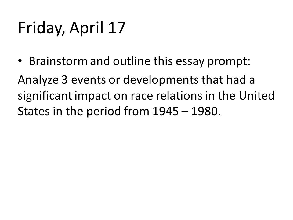 Friday, April 17 Brainstorm and outline this essay prompt: