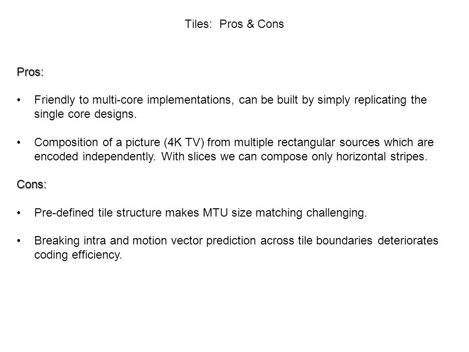 Tiles: Pros & Cons Pros: Friendly to multi-core implementations, can be built by simply replicating the single core designs.