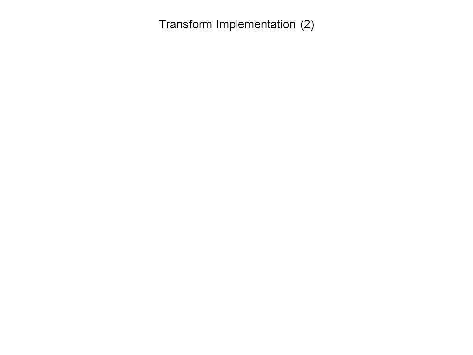 Transform Implementation (2)