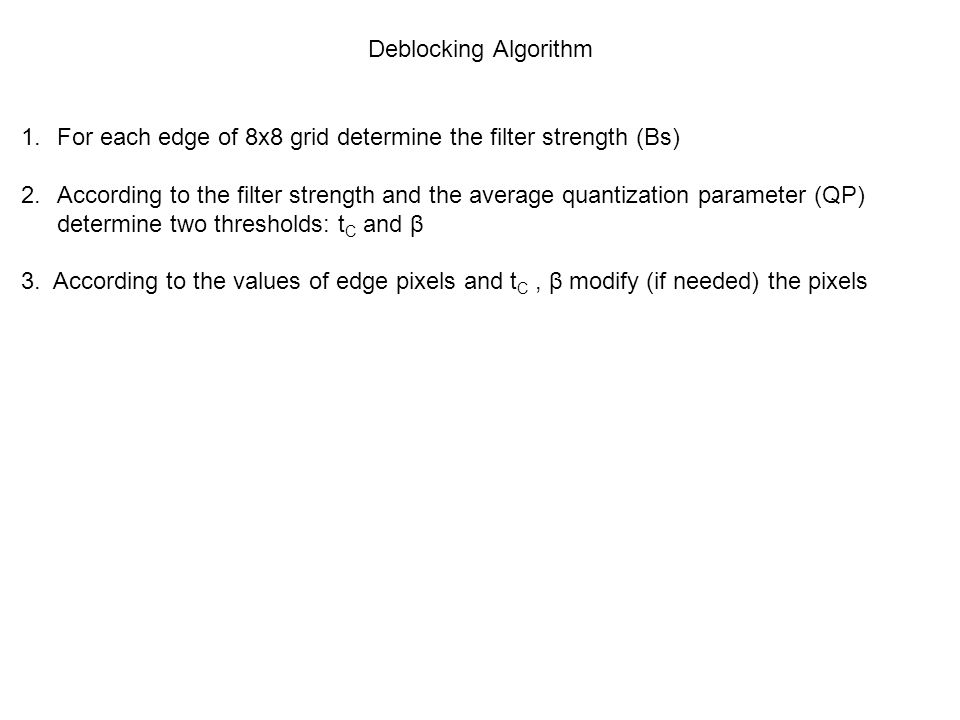 Deblocking Algorithm For each edge of 8x8 grid determine the filter strength (Bs)