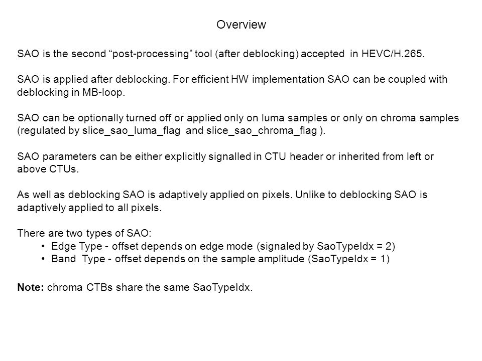 Overview SAO is the second post-processing tool (after deblocking) accepted in HEVC/H.265.